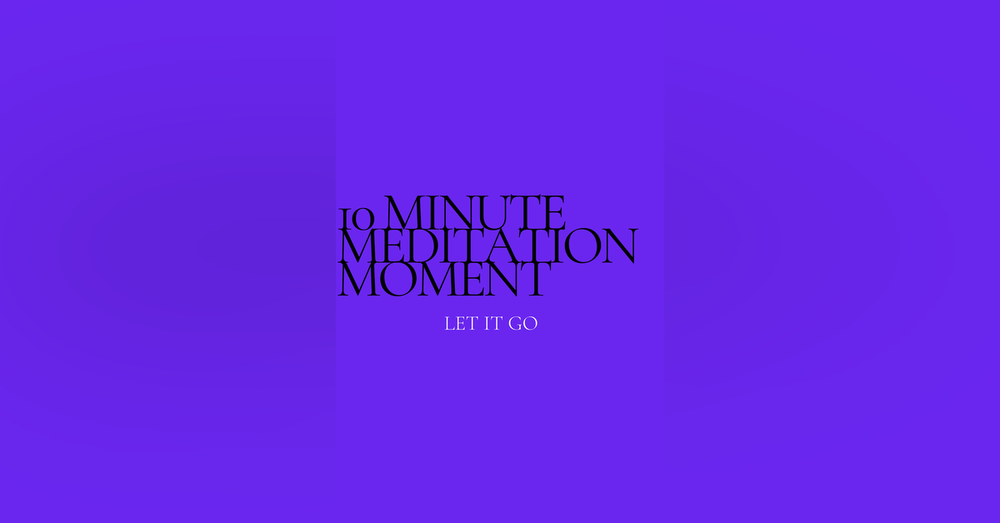 10 Minute Meditation Moment - Let It Go