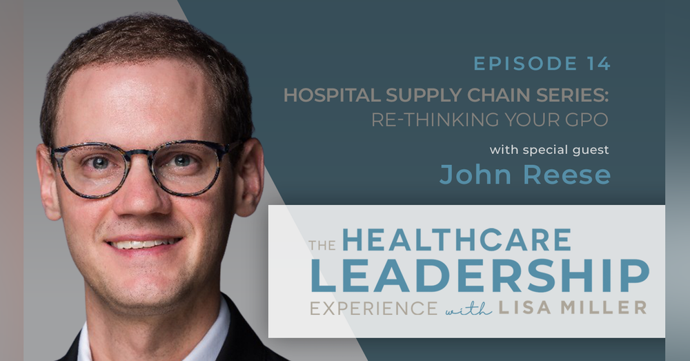 Hospital Supply Chain Series: Re-Thinking Your GPO Strategy with John Reese | Ep.14