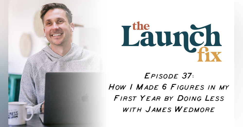 How I Made 6 Figures in my First Year by Doing Less with James Wedmore