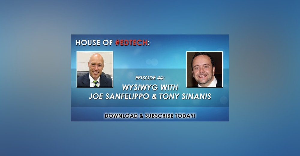 WYSIWYG with Joe Sanfelippo and Tony Sinanis - HoET044