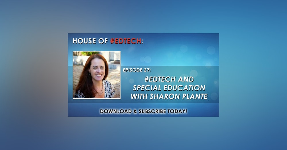 #EdTech and Special Education with Sharon Plante - HoET027