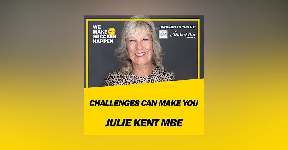 Challenges Can Make You - Julie Kent MBE | Episode 36