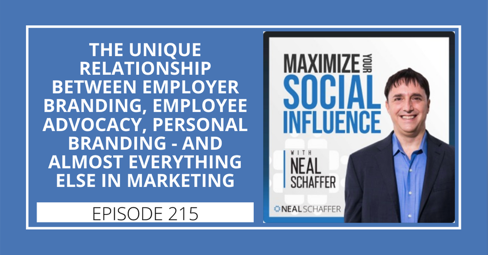 215: The Unique Relationship between Employer Branding, Employee Advocacy, Personal Branding - and Almost Everything Else in Marketing