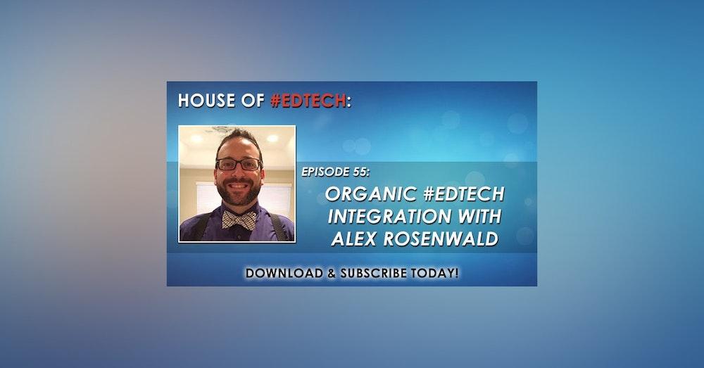 Organic #EdTech Integration with Alex Rosenwald - HoET055