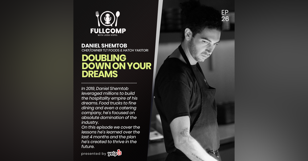 Doubling Down on Your Dreams: Daniel Shemtob, chef/owner TLT Foods & Hatch Yakitori