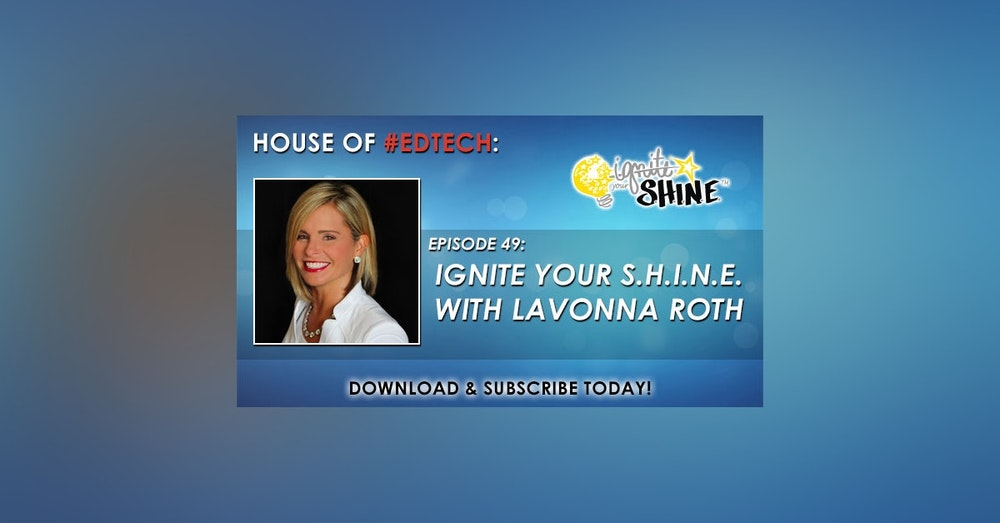 Ignite Your S.H.I.N.E. with LaVonna Roth At @EdCampNJ - HoET049