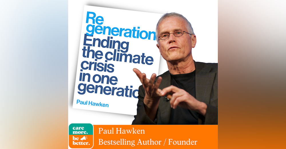 Regeneration: Ending The Climate Crisis In One Generation with Paul Hawken, 5 Time Best-selling Author and Environmentalist
