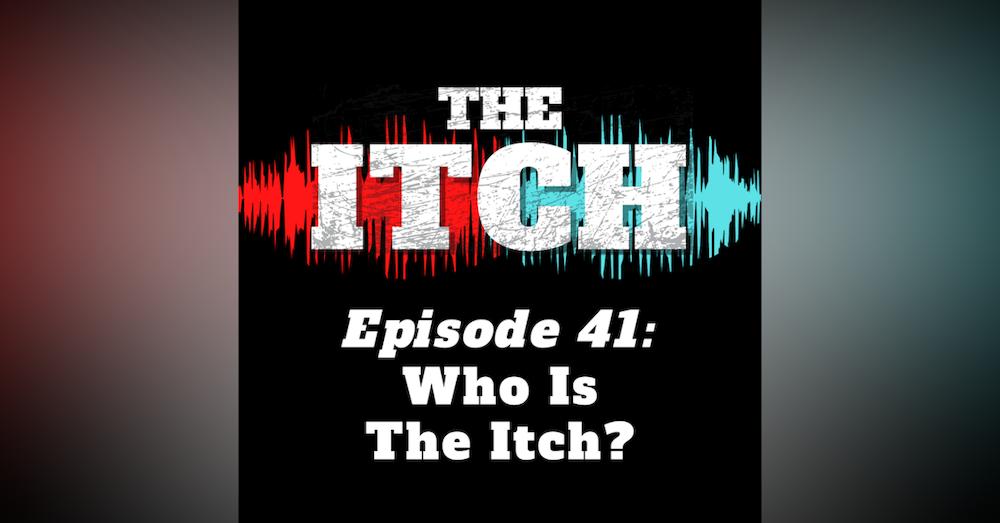 E41 Season Premiere: Who Is The Itch?