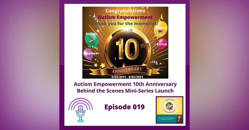 Ep. 19: Autism Empowerment 10th Anniversary + Behind the Scenes Mini-Series Launch