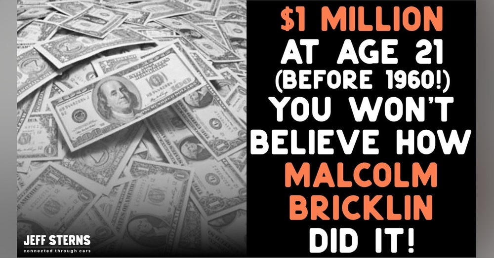 $1m in the bank by age 20! (in 1960!). Malcolm Bricklin