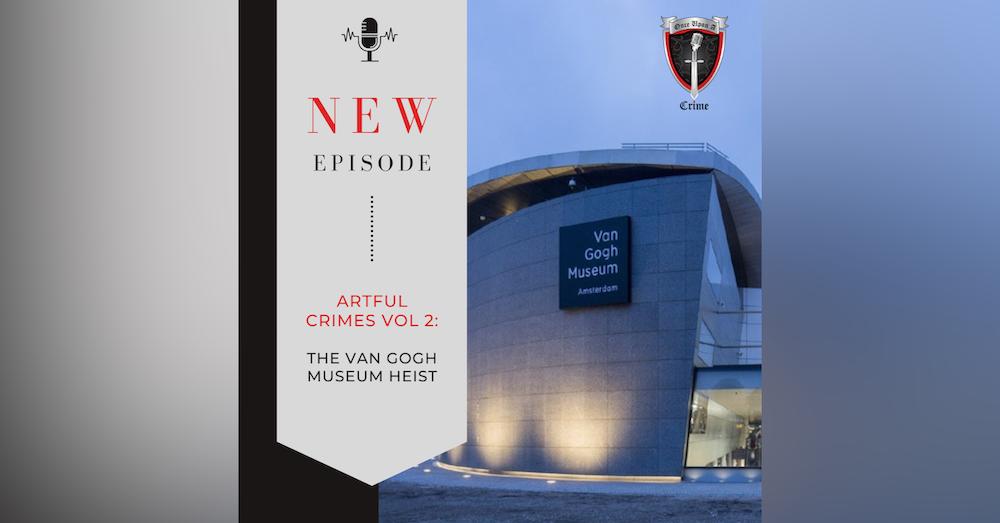 Episode 203 Artful Crimes, Volume 2: The Van Gogh Museum Heist