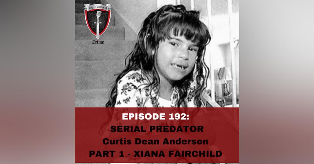 Episode 192: Serial Predator: Curtis Dean Anderson - Part 1