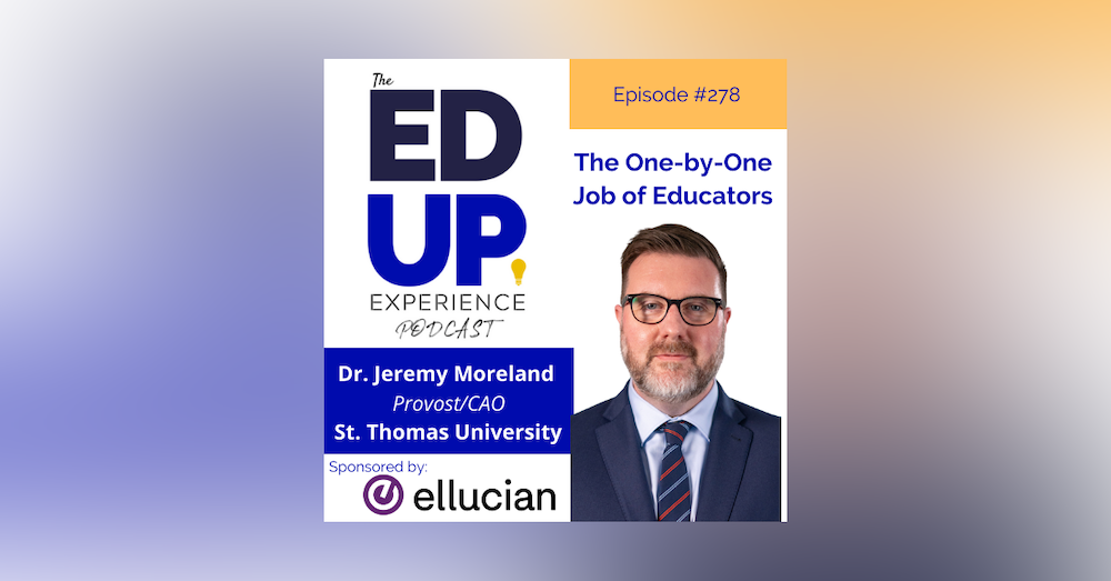 278: The One-by-One Job of Higher Ed - with Dr. Jeremy Moreland, Provost/CAO, St. Thomas University