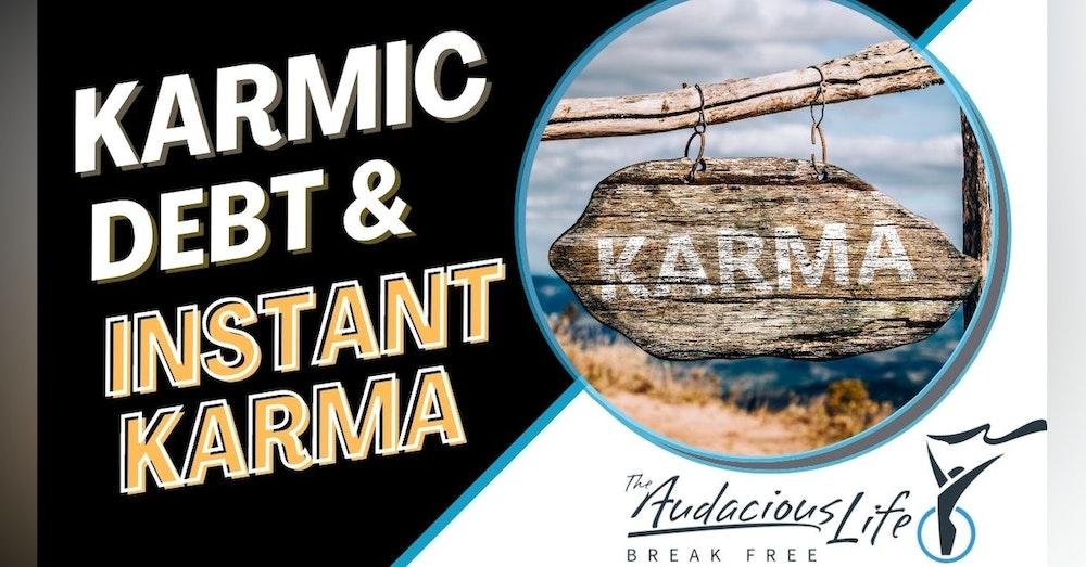 Karmic Debt and Instant Karma