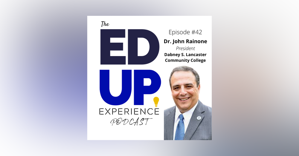 40: Outside challenges, support systems, and getting to the Higher Education finish line - with Dr. John Rainone, President, Dabney S. Lancaster Community College
