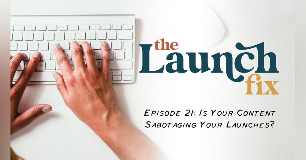 Episode 21: Is your content sabotaging your launches?