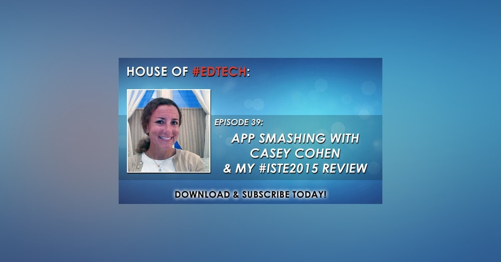 App Smashing with Casey Cohen and My #ISTE2015 Review - HoET039
