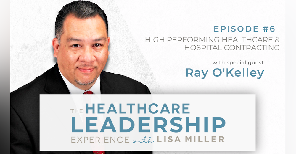 High Performing Healthcare & Hospital Contracting with Ray O'Kelley | Ep.6
