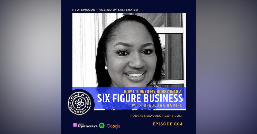 004 - How I turned my hobby into a six figure business with Opeoluwa Bamiro