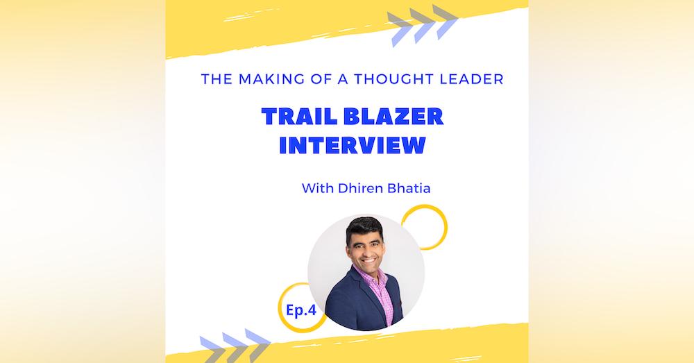 TMTL: Trail Blazer Interview with Dhiren Bhatia