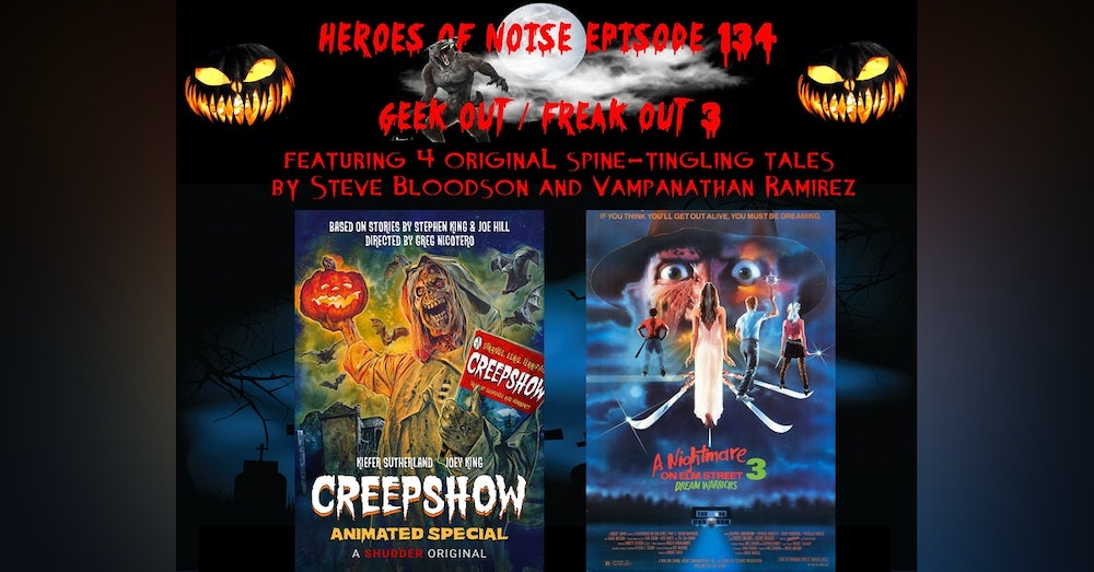 Episode 134 - Geek Out / Freak Out 3 (With Reviews Of A Creepshow Animated Special and Nightmare On Elm Street: Dream Warriors)