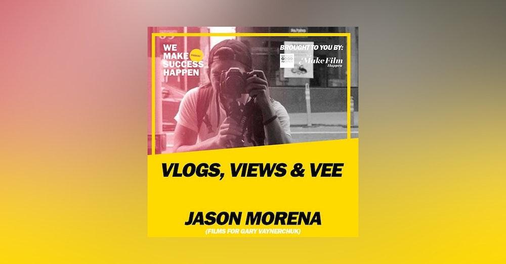 Vlogs, Views and Vee - Jason Morena | Episode 29