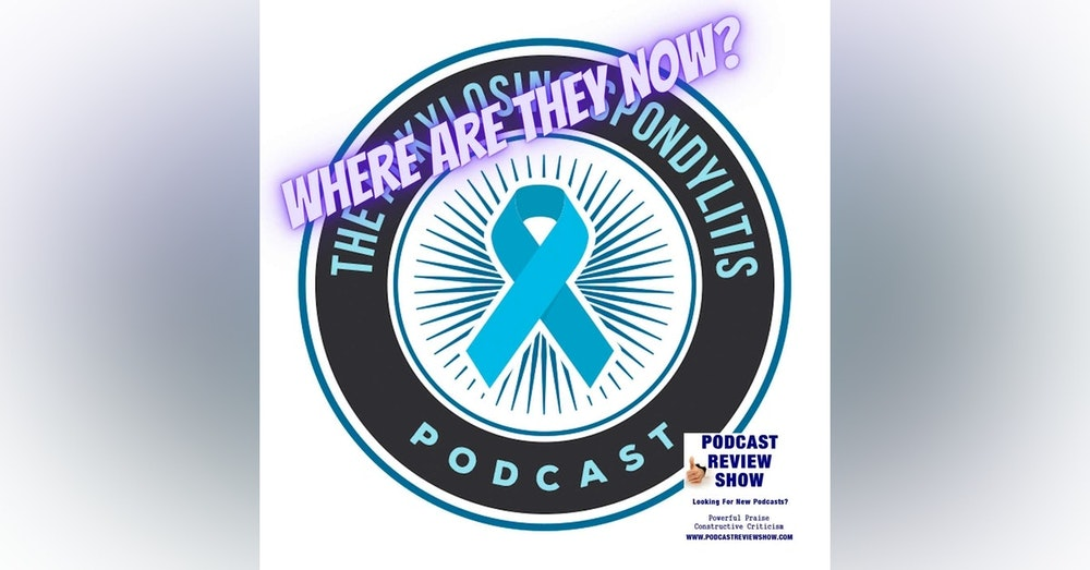 Where are They Now? The Ankylosing Spondylitis Podcast