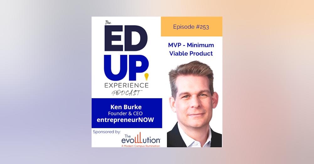 253: Minimum Viable Product - with Ken Burke, Founder/CEO, entrepreneurNOW!