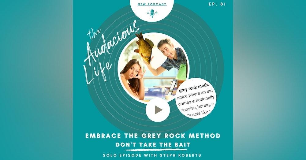 Embrace the Grey Rock Method  Ep. 81