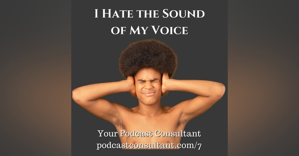 I Hate the Sound Of My Voice!