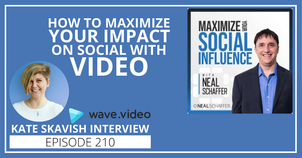 210: How to Maximize Your Impact on Social With Video [Kate Skavish Interview]