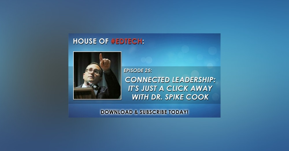 Connected Leadership: It's Just a Click Away with Dr. Spike Cook - HoET025