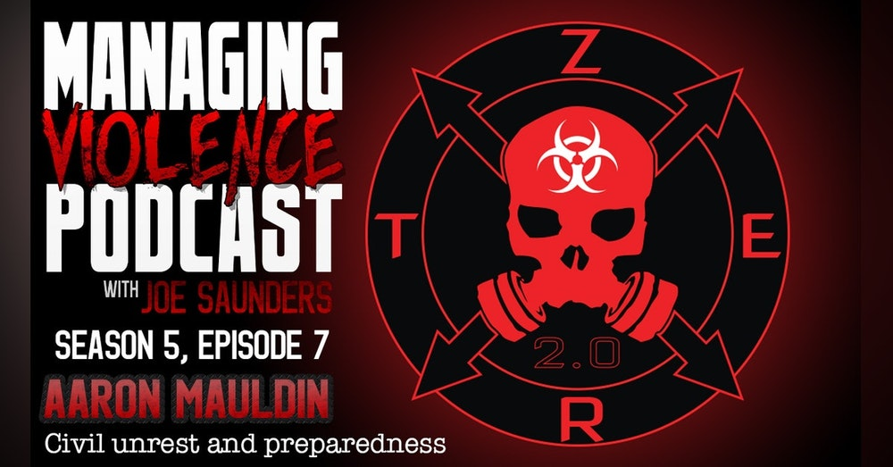 S5. Ep. 7: Civil unrest, disaster preparation and Zombie Eradication with Aaron Mauldin