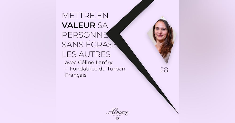 #28 Mettre en valeur sa personne sans écraser les autres - Céline Lanfry