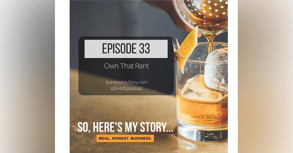 Ep33: Own That Rant