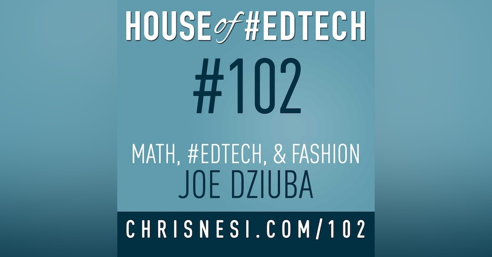 Math, #EdTech, and Fashion with Joe Dziuba - HoET102