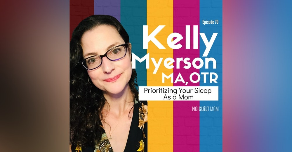070 Prioritizing Your Sleep As a Mom with Kelly Myerson