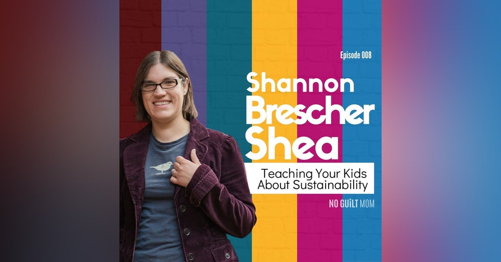 008: Teaching your kids about sustainability with Shannon Brescher Shea