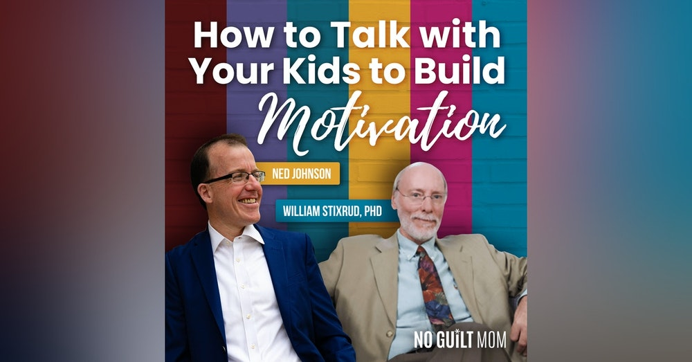 101- How to Talk with Your Kids to Build Motivation with Ned Johnson and William