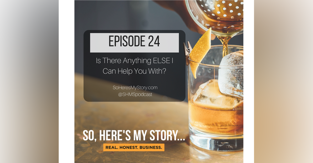 Ep24: Is There Anything ELSE I Can Help You With?