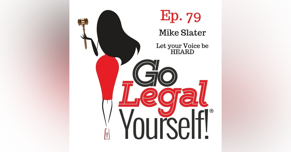 Ep. 79 Mike Slater: Let Your Voice Be HEARD