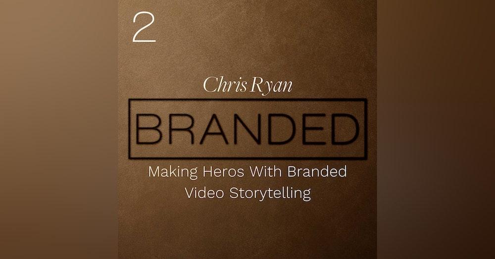 002 Chris Ryan: Making Heroes With Branded Video Storytelling