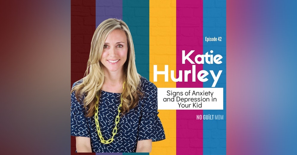 042 Signs of Anxiety and Depression in Your Kid with Katie Hurley