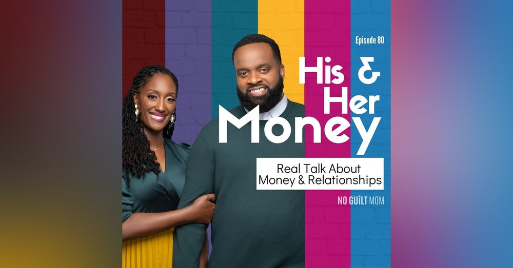 080 Real Talk About Money & Relationships with His and Her Money
