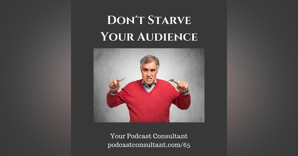 Don't Starve Your Audience