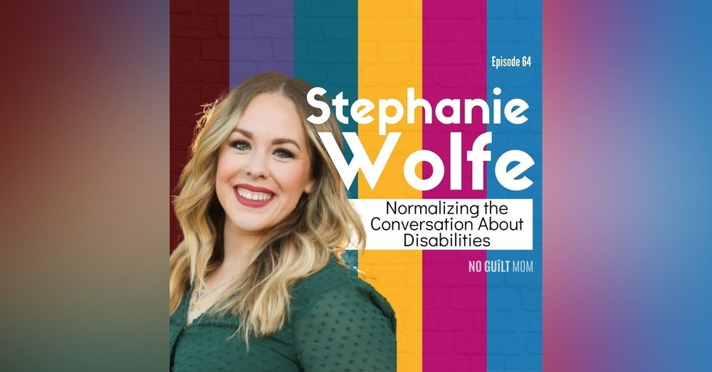 064 Normalizing the Conversation About Disabilities with Stephanie Wolfe