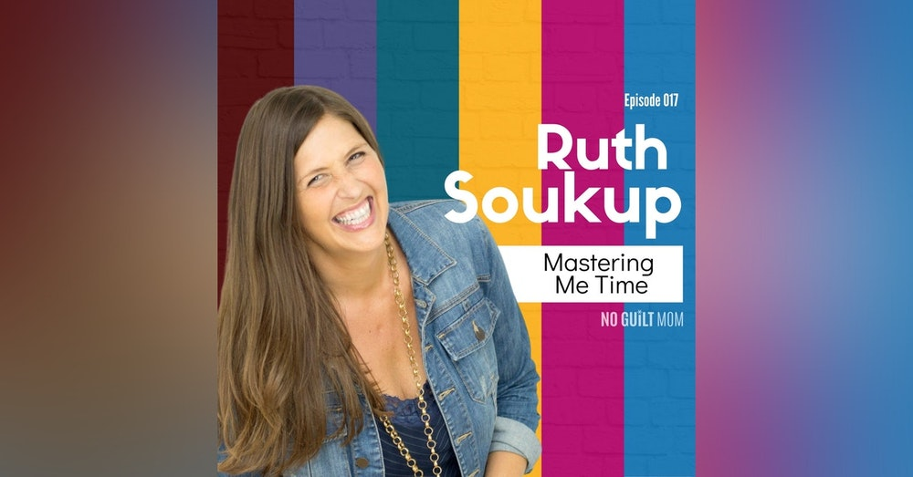 017 Mastering Me Time with Ruth Soukup