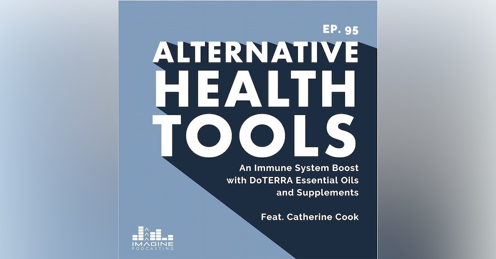 095 Catherine Cook: An Immune System Boost with DoTERRA Essential Oils and Supplements
