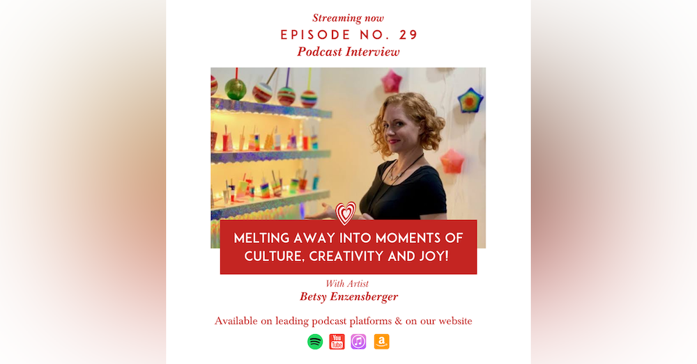 Melting Away into Moments of Culture, Creativity and Joy with Artist Betsy Enzensberger