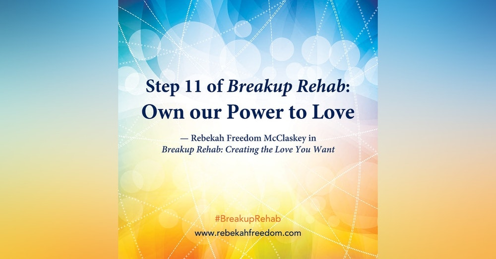 Step 11 Breakup Rehab - Own Your power to Love